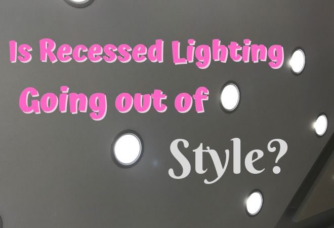recessed lighting going out of style
