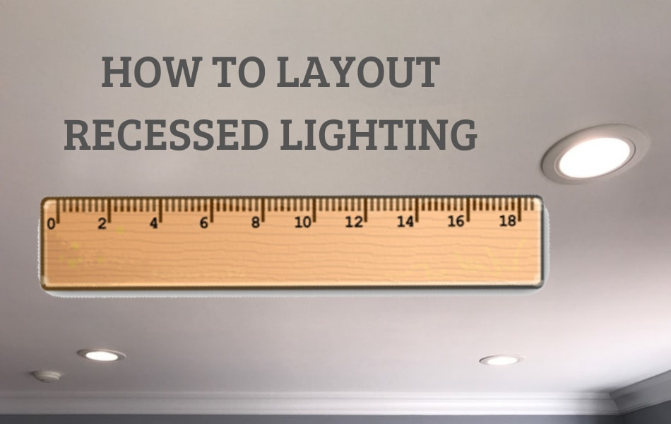 How to Layout Recessed Lighting in 5 Simple Steps - Lighting TutorLighting Tutor